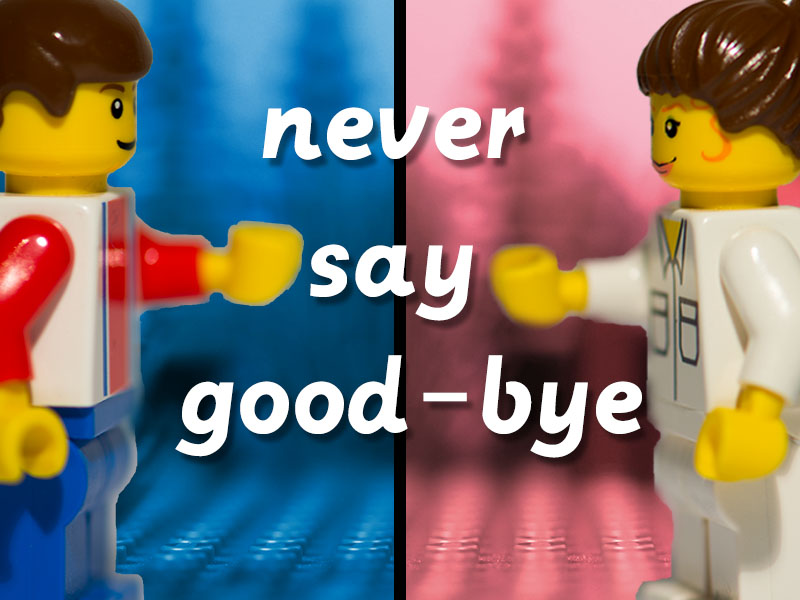Never say good-bye